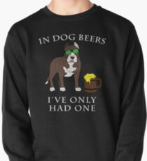 Pitbull Ive Only Had One In Dog Beers Year of the Dog Irish St Patrick Day Pullover