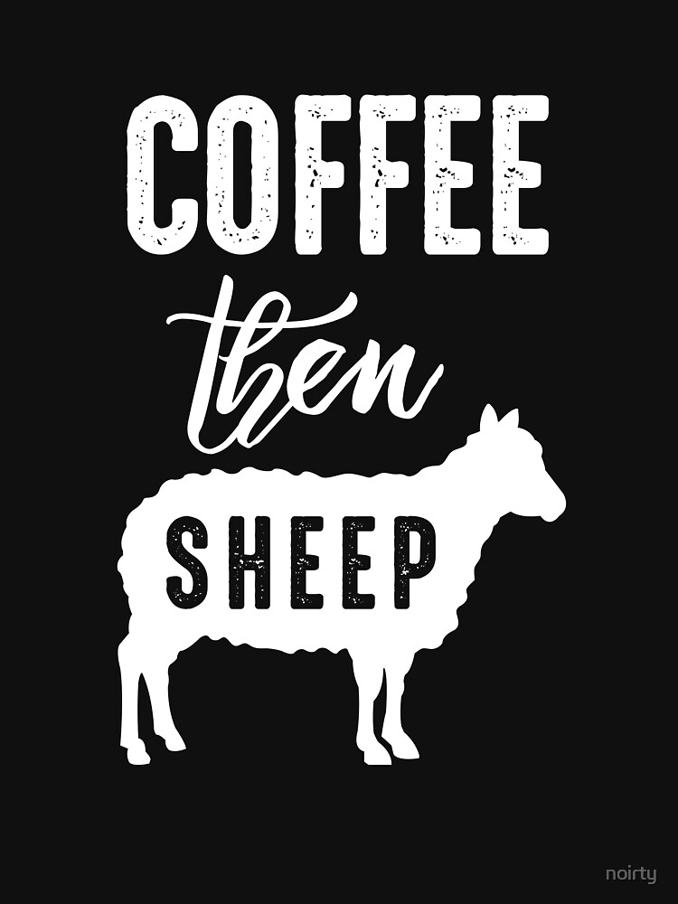 Funny Coffee Then Sheep Shirt for Sheep Farmers and Ranchers by noirty