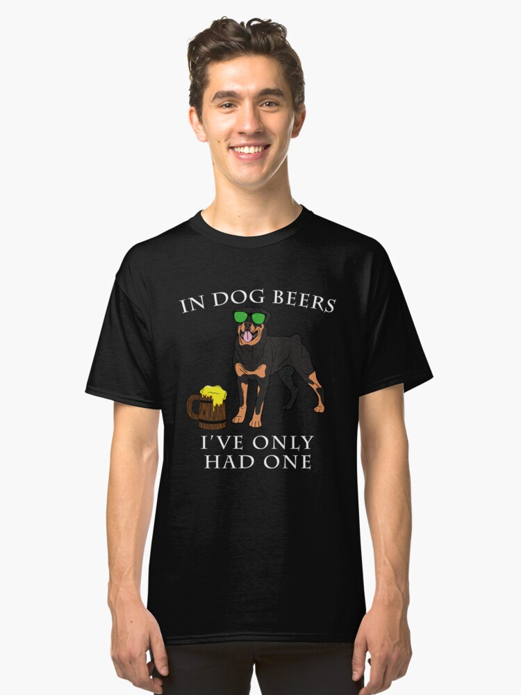 Rottweiler Ive Only Had One In Dog Beers Year of the Dog Irish St Patrick Day Classic T-Shirt Front