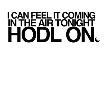 HODL On - I can hear it coming in the air tonight - Crypto, Bitcoin. by sddesignco