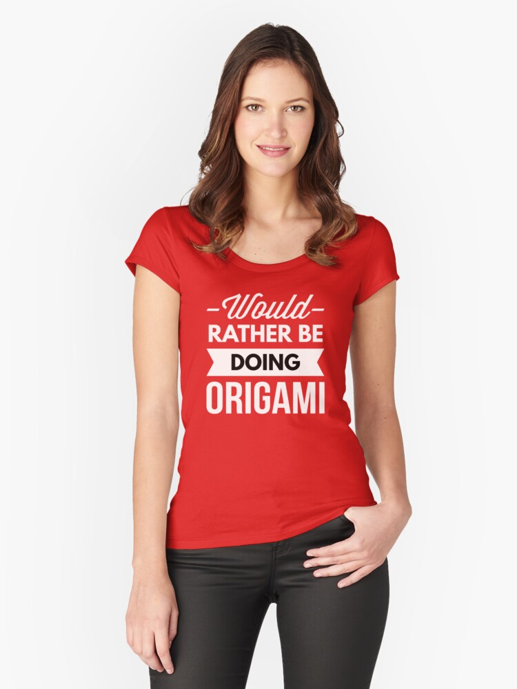 Would rather be doing Origami Women's Fitted Scoop T-Shirt Front
