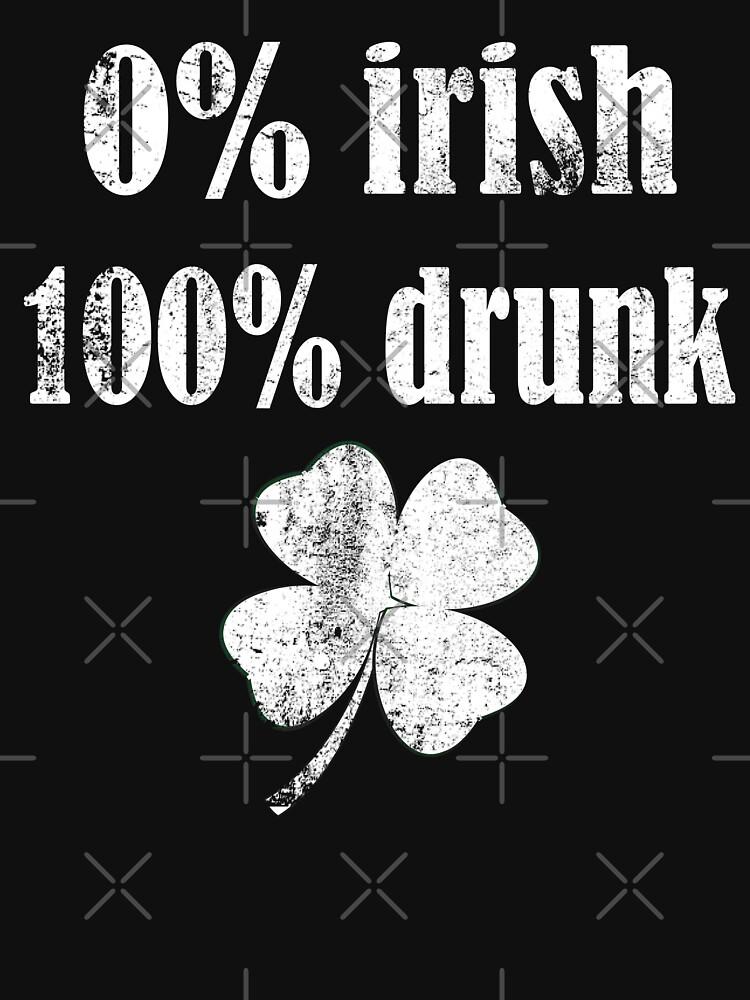 0% Irish 100% Drunk by edgyshop