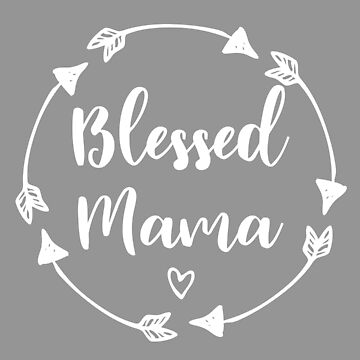Blessed Mama Heart and Arrow Mothers Day Gift by kateshephard