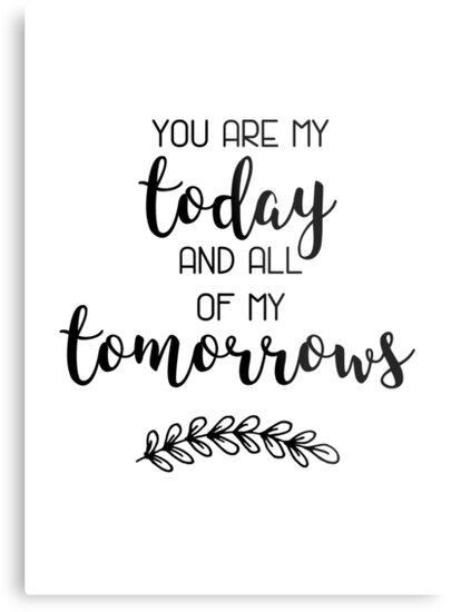 You are my today and all of my tomorrows - Love Quote by lovelifeletter