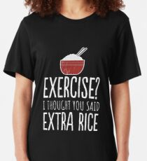 Exercise I Thought You Said Extra Rice - Funny Food T-Shirt Slim Fit T-Shirt