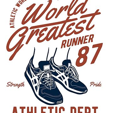 Athletic World Championship - World Greatest Runner 87 - Strength, Pride - Athletic Dept - Established 1987 by flipper42