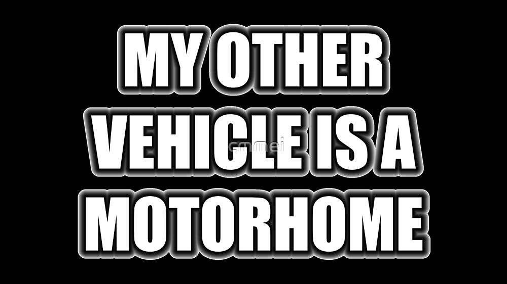 My Other Vehicle Is A Motorhome by cmmei