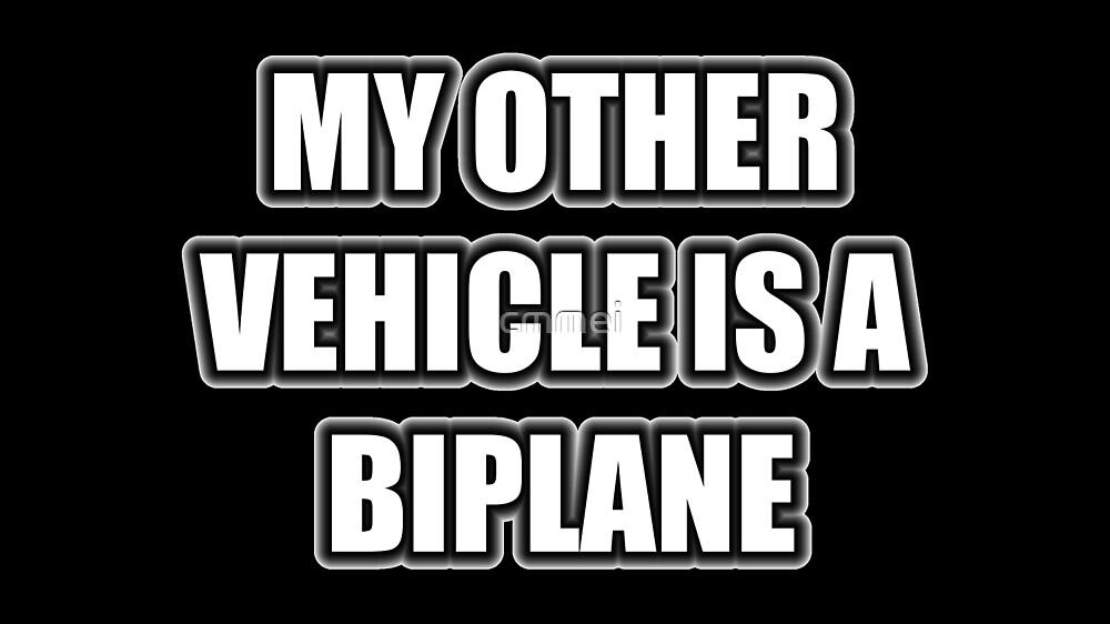 My Other Vehicle Is A Biplane by cmmei