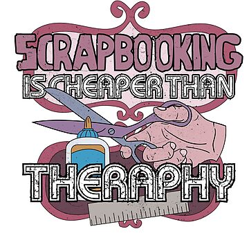 Scrapbooking is Cheaper Than Therapy by ianlewer
