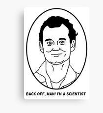 Bill Murray - Back off man I'm a scientist Canvas Print