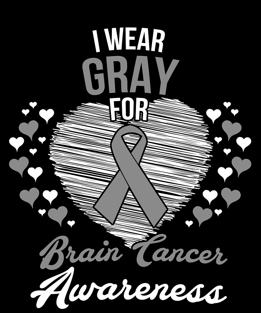 I Wear Gray For Brain Cancer Awareness Support Love Cancer Ribbon by hnwc
