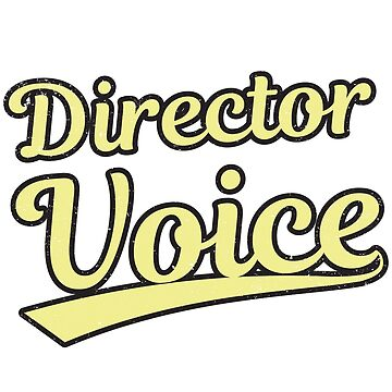 Don't Make Me Use My Director Voice by ianlewer