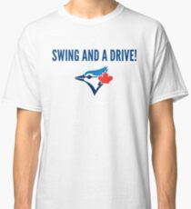 Toronto Blue Jays swing and a drive Classic T-Shirt