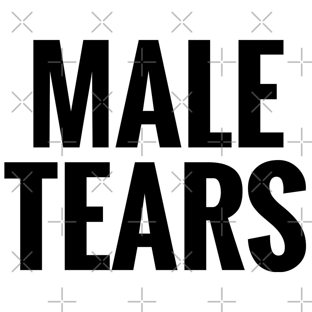 Male Tears by BossBabe
