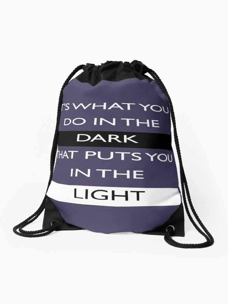 Its What You Do In The Dark That Puts You In The Light Best