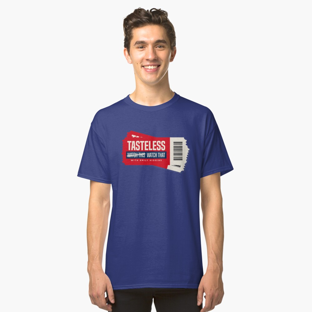 Tasteless Podcast Tickets Classic T-Shirt Front