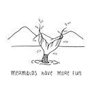 Mermaids have more fun! by honeybirdtravel
