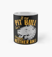 If My Pit Bull Isn't Happy Neither Am I Mug
