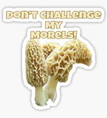 Dont Challenge My Morels  Sticker