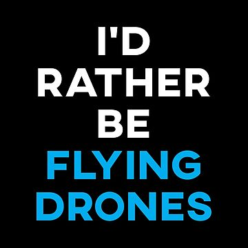 I'd Rather Be Flying Drones by teesaurus