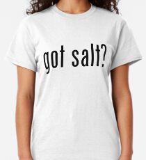 Got Salt? Classic T-Shirt