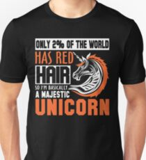 Only 2% of the World Has Red Hair, So I'm Basically a Majestic Unicorn Unisex T-Shirt
