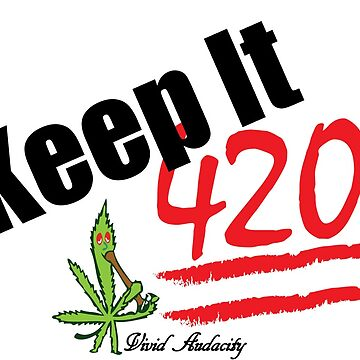 KEEP IT 420 by VividAudacity