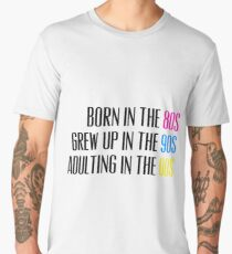 Born in the 80s Grew Up in the 90s Adulting in the 00s Men's Premium T-Shirt
