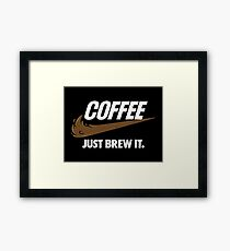 Just Brew It Framed Print
