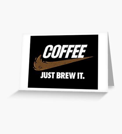Just Brew It Greeting Card