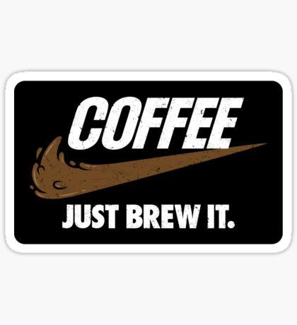Just Brew It (STICKER) Sticker