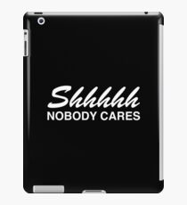 Shhhh nobody cares iPad Case/Skin