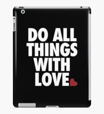 Do All Things With Love iPad Case/Skin