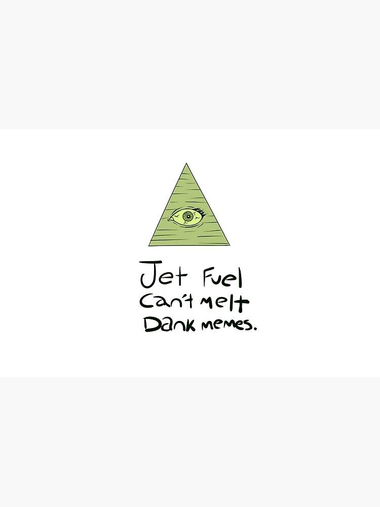 Jet Fuel Can't Melt Dank Memes by SeatBeltTurtle