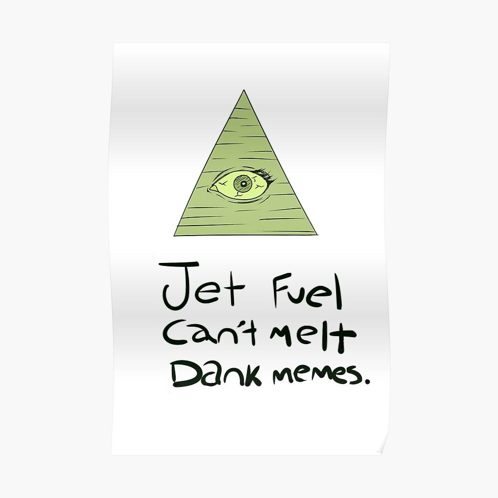 Jet Fuel Can't Melt Dank Memes Poster