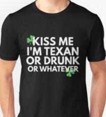 Kiss Me I'm Texan Shirt Or Drunk Or Whatever Shirts - Funny St Patricks Day Shirts Unisex T-Shirt