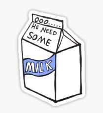 OOO HE NEED SOME MILK Sticker