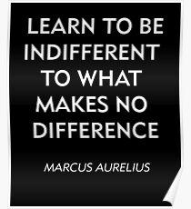 Marcus Aurelius Stoic Zitat - Lernen Sie, gleichgültig zu sein Poster