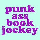 PUNK ASS BOOK JOCKEY by xanaduriffic