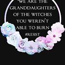Wir sind die Enkelinnen der Hexen, die du nicht verbrennst von kjanedesigns