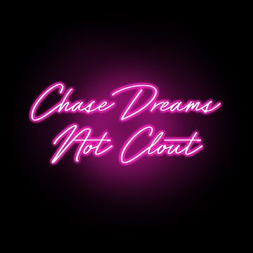 Chase Dreams not Clout - NEON SIGN - TOKYO  by Wavelordsunited