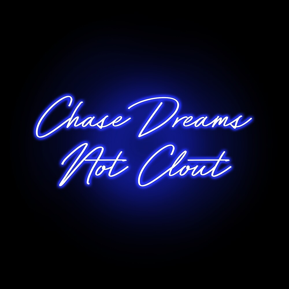 Chase Dreams not Clout my yung Clout Chaser - NEON SIGN BITCH - BLUE by Wave Lords United