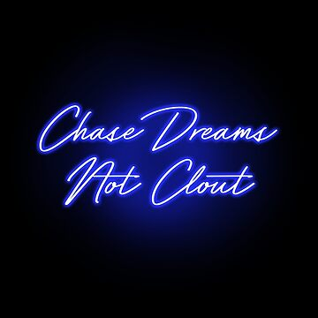 Chase Dreams not Clout my yung Clout Chaser - NEON SIGN BITCH - BLUE by Wavelordsunited