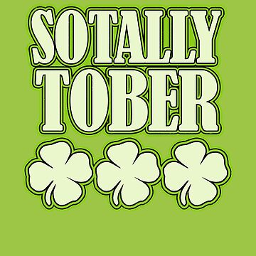 Funny St. Patrick's Day Sotally Tober Drinking Design by orylinapparel