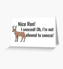 nice ron! oh what I'm not allowed to sneeze! vine Greeting Card