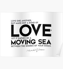 love, let it be a moving sea - khalil gibran Poster