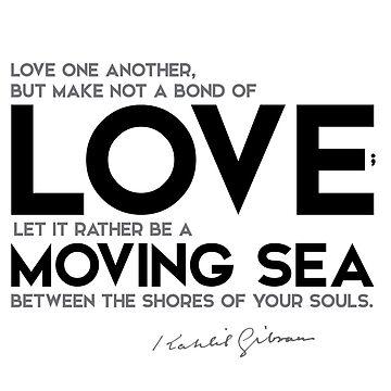 love, let it be a moving sea - khalil gibran by razvandrc