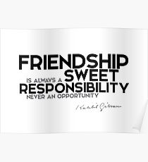 friendship is sweet responsability - khalil gibran Poster