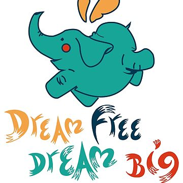 Dream Free Dream Big by profuse