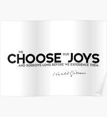 we choose our joys - khalil gibran Poster